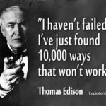 Edison didn't call unsuccessful tests failures, but finding ways that didn't work