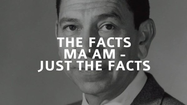 Just the Facts Ma'am. Dragnet's catchphrase